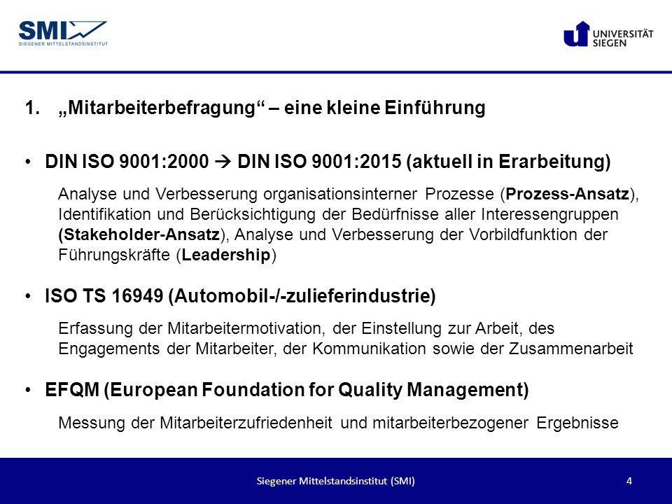 4Siegener Mittelstandsinstitut (SMI) 1.Mitarbeiterbefragung – eine kleine Einführung DIN ISO 9001:2000 DIN ISO 9001:2015 (aktuell in Erarbeitung) Anal