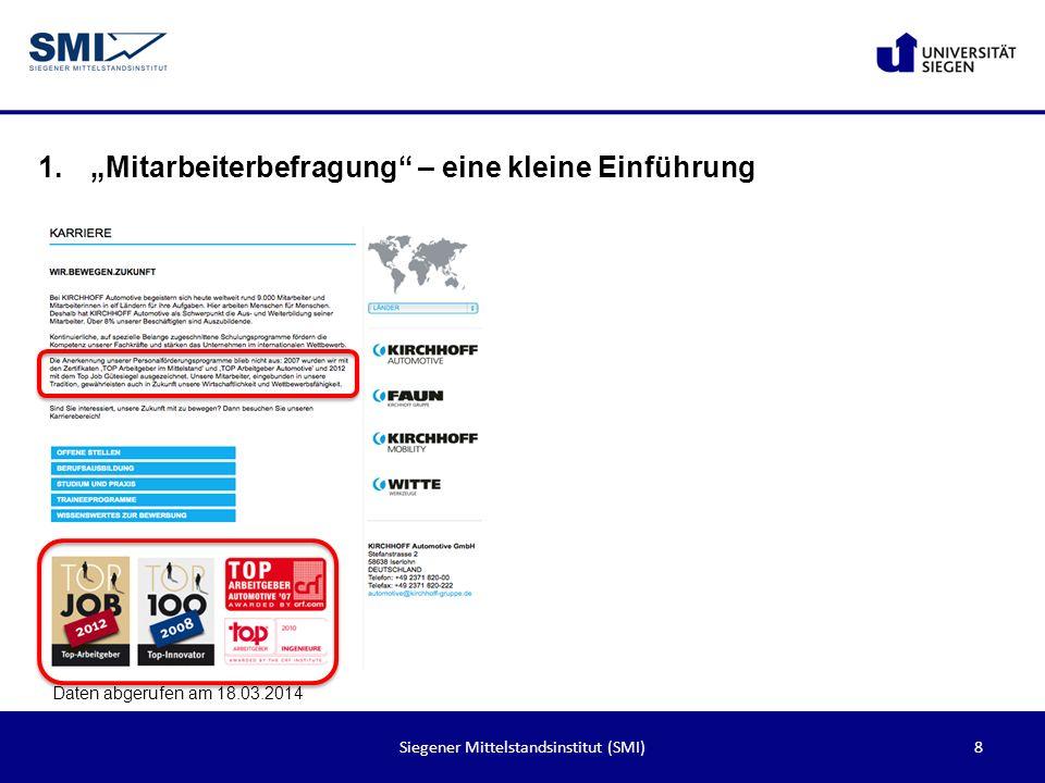 9Siegener Mittelstandsinstitut (SMI) 1.Mitarbeiterbefragung – eine kleine Einführung Daten abgerufen am 18.03.2014