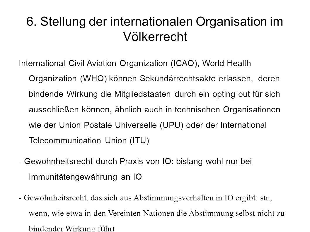 6. Stellung der internationalen Organisation im Völkerrecht International Civil Aviation Organization (ICAO), World Health Organization (WHO) können S