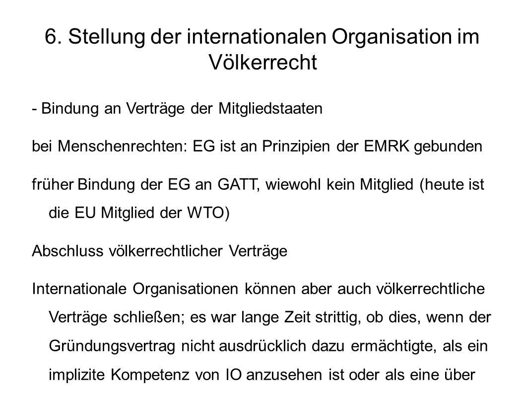 6. Stellung der internationalen Organisation im Völkerrecht - Bindung an Verträge der Mitgliedstaaten bei Menschenrechten: EG ist an Prinzipien der EM