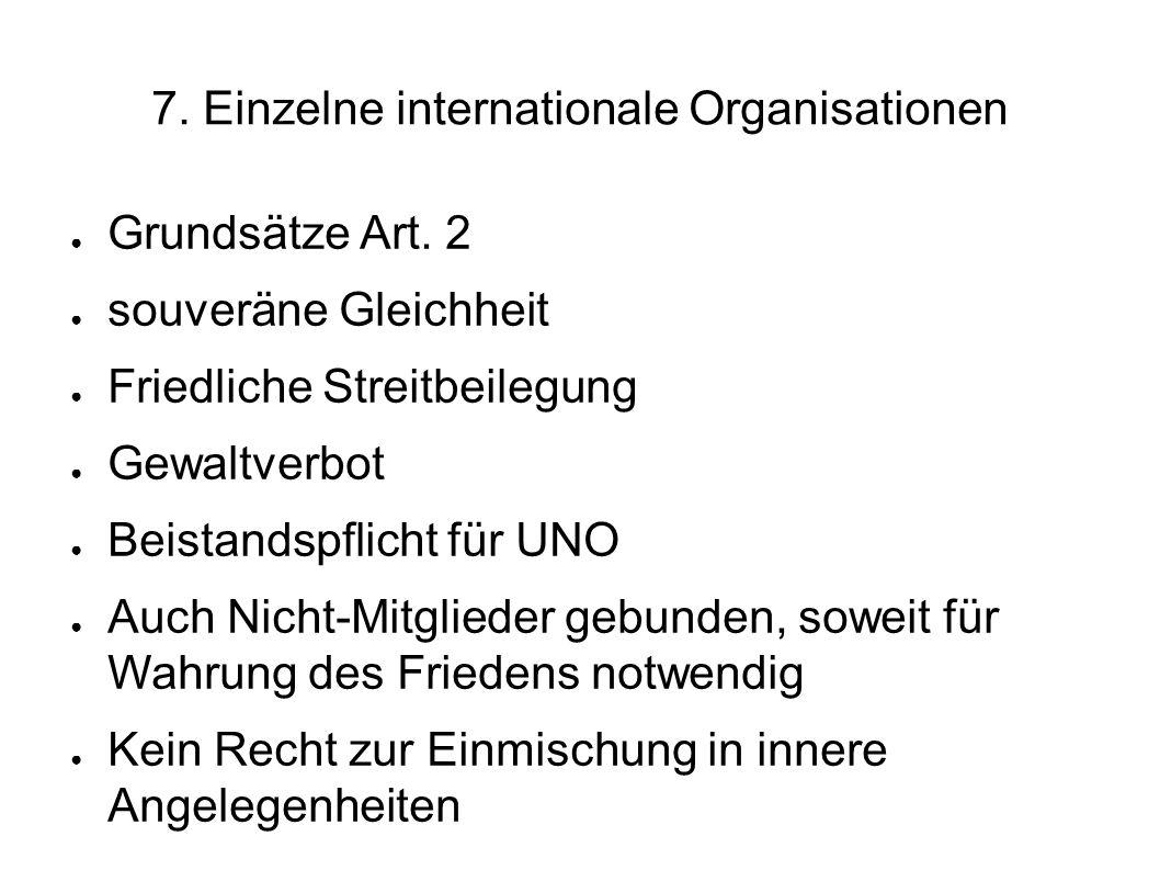 7.Einzelne internationale Organisationen Grundsätze Art.