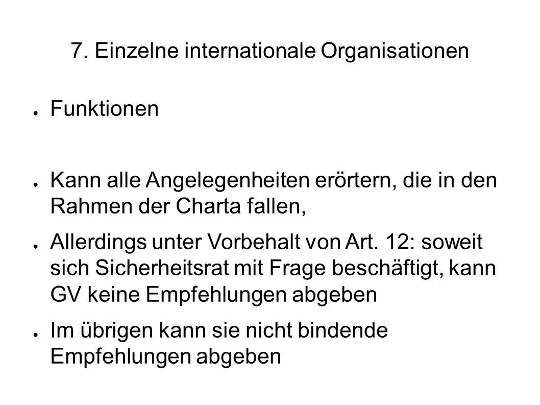 7. Einzelne internationale Organisationen Funktionen Kann alle Angelegenheiten erörtern, die in den Rahmen der Charta fallen, Allerdings unter Vorbeha