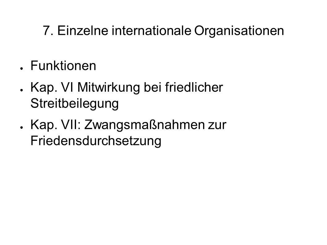 7.Einzelne internationale Organisationen Funktionen Kap.