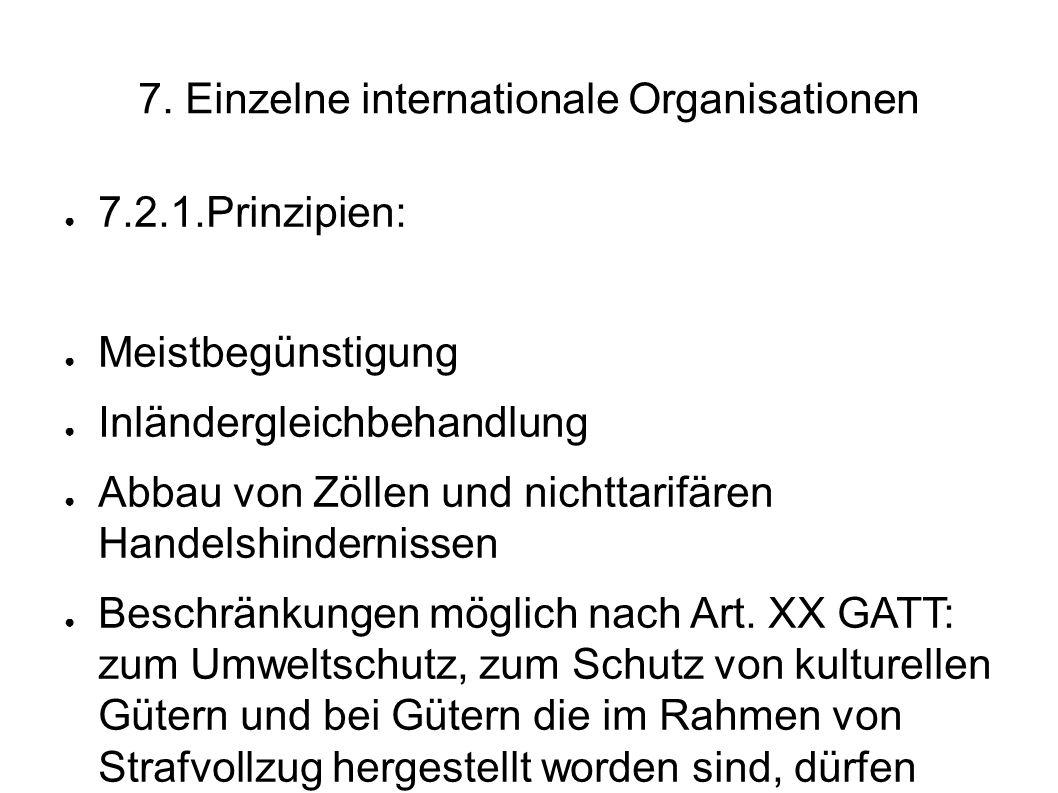 7. Einzelne internationale Organisationen 7.2.1.Prinzipien: Meistbegünstigung Inländergleichbehandlung Abbau von Zöllen und nichttarifären Handelshind