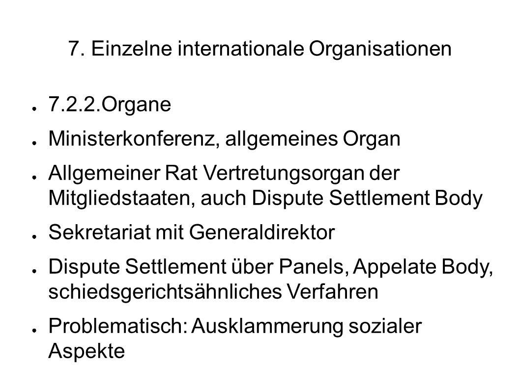 7. Einzelne internationale Organisationen 7.2.2.Organe Ministerkonferenz, allgemeines Organ Allgemeiner Rat Vertretungsorgan der Mitgliedstaaten, auch