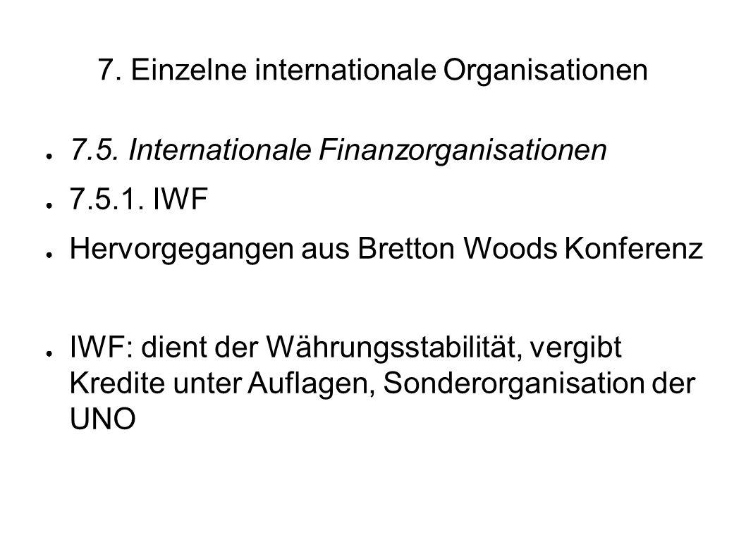 7.Einzelne internationale Organisationen 7.5. Internationale Finanzorganisationen 7.5.1.