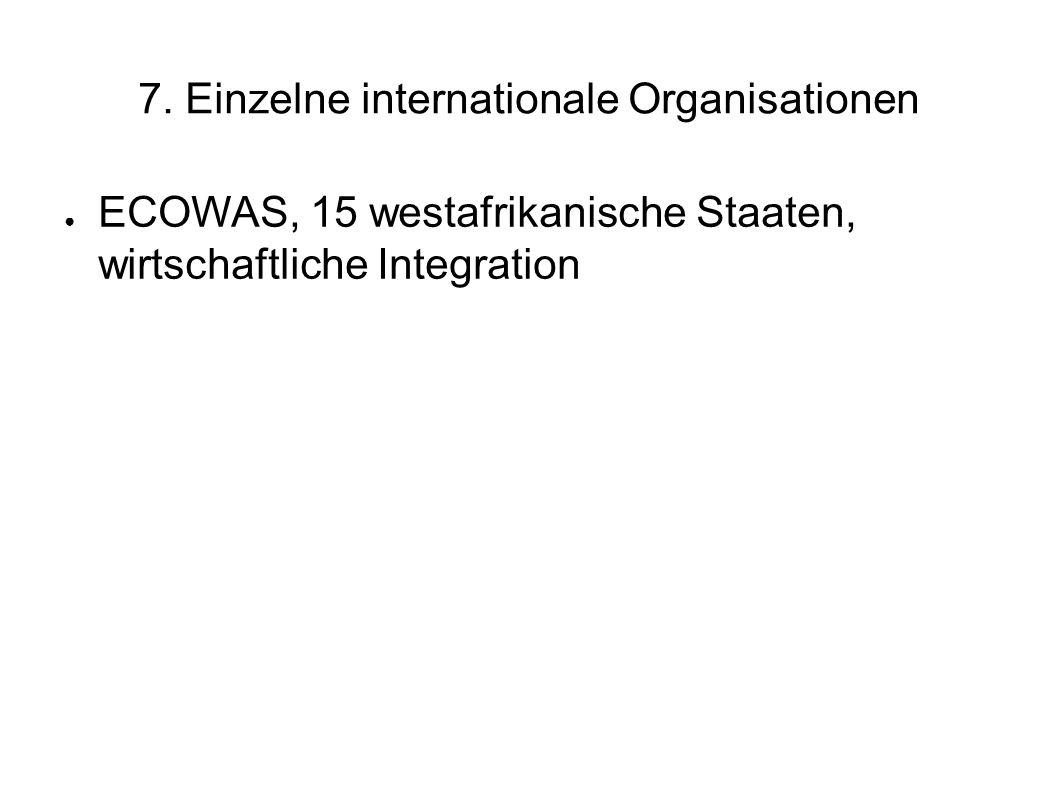 7. Einzelne internationale Organisationen ECOWAS, 15 westafrikanische Staaten, wirtschaftliche Integration