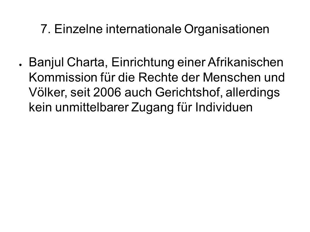 7. Einzelne internationale Organisationen Banjul Charta, Einrichtung einer Afrikanischen Kommission für die Rechte der Menschen und Völker, seit 2006