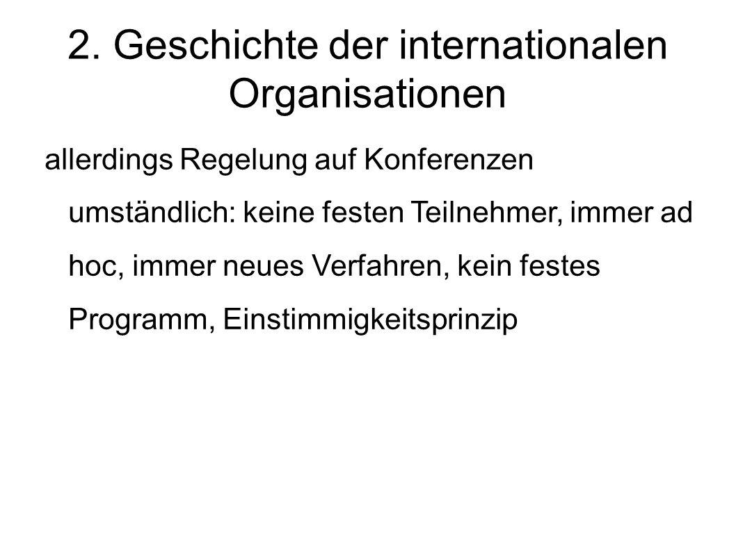 2. Geschichte der internationalen Organisationen allerdings Regelung auf Konferenzen umständlich: keine festen Teilnehmer, immer ad hoc, immer neues V