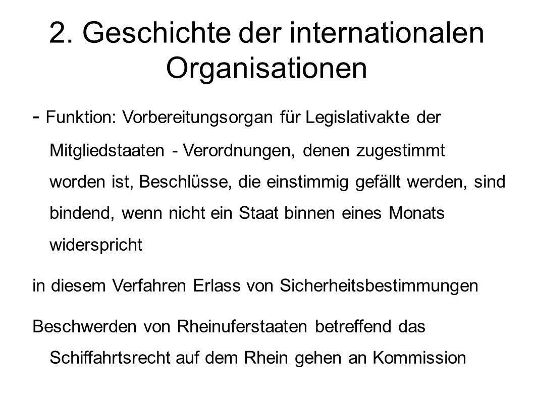 2. Geschichte der internationalen Organisationen - Funktion: Vorbereitungsorgan für Legislativakte der Mitgliedstaaten - Verordnungen, denen zugestimm