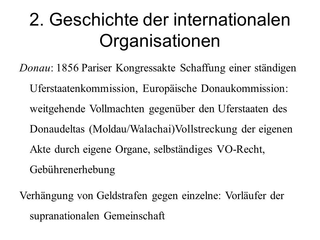 2. Geschichte der internationalen Organisationen Donau: 1856 Pariser Kongressakte Schaffung einer ständigen Uferstaatenkommission, Europäische Donauko