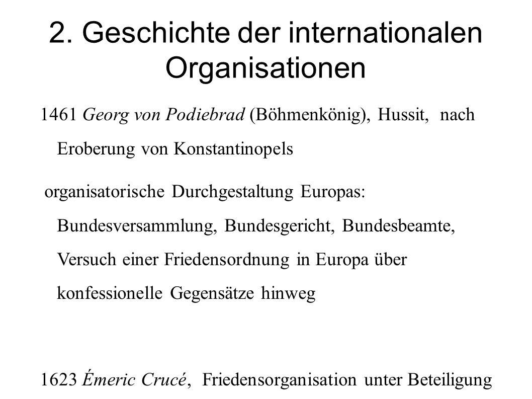 2. Geschichte der internationalen Organisationen 1461 Georg von Podiebrad (Böhmenkönig), Hussit, nach Eroberung von Konstantinopels organisatorische D