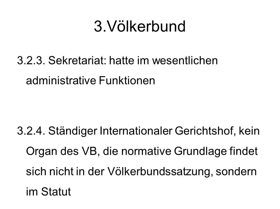 3.Völkerbund 3.2.3.Sekretariat: hatte im wesentlichen administrative Funktionen 3.2.4.