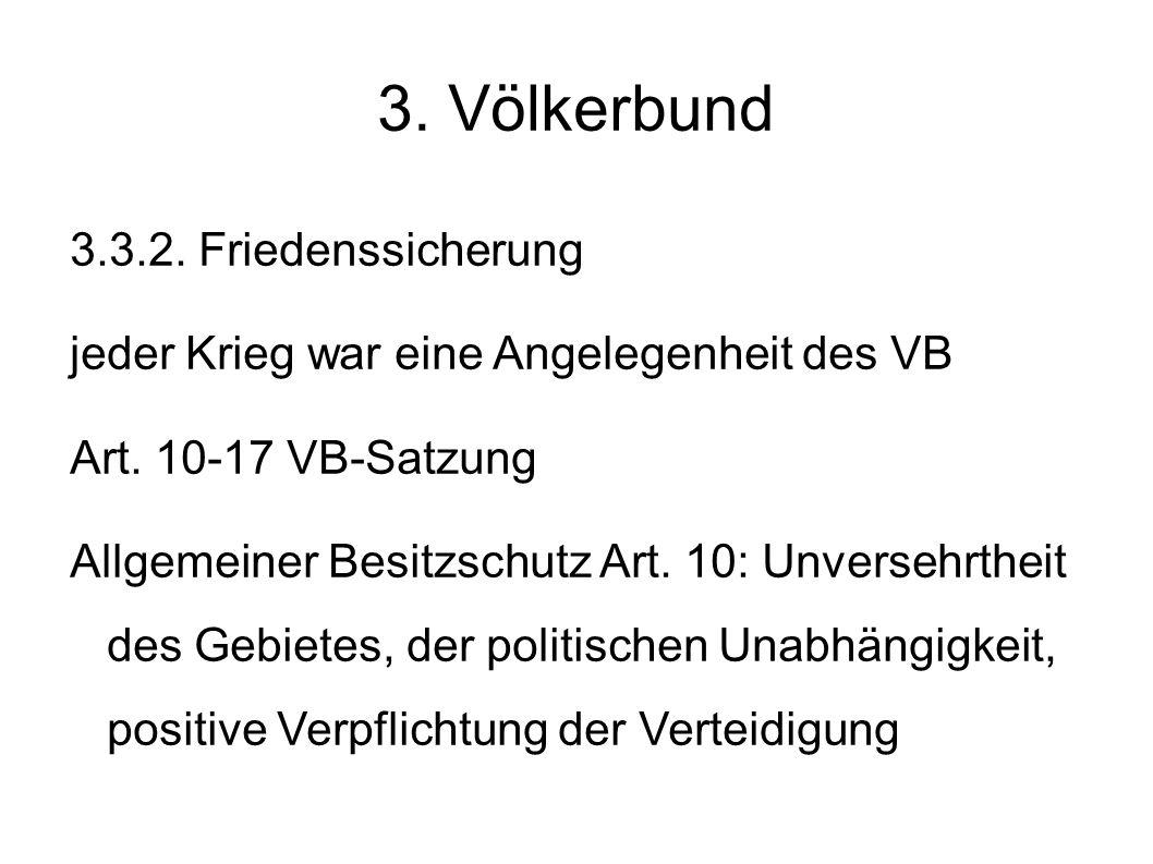 3.Völkerbund 3.3.2. Friedenssicherung jeder Krieg war eine Angelegenheit des VB Art.