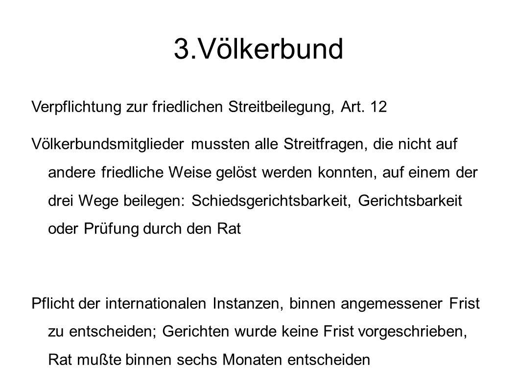 3.Völkerbund Verpflichtung zur friedlichen Streitbeilegung, Art.