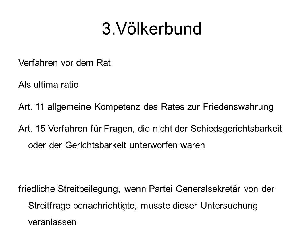 3.Völkerbund Verfahren vor dem Rat Als ultima ratio Art.