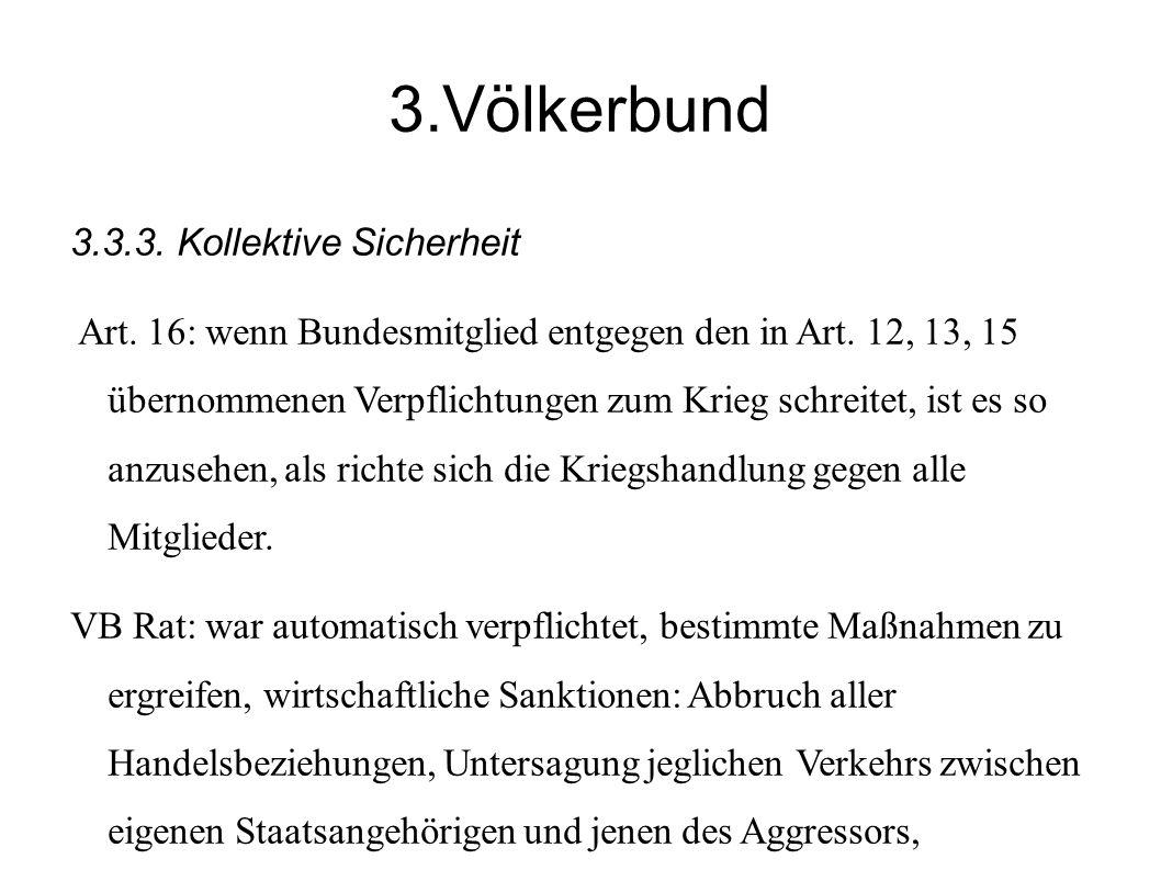 3.Völkerbund 3.3.3.Kollektive Sicherheit Art. 16: wenn Bundesmitglied entgegen den in Art.
