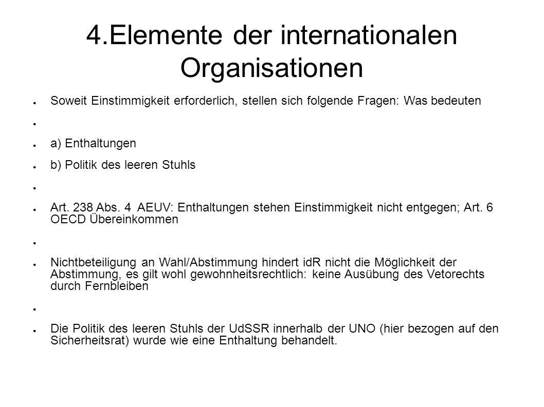 4.Elemente der internationalen Organisationen Soweit Einstimmigkeit erforderlich, stellen sich folgende Fragen: Was bedeuten a) Enthaltungen b) Politik des leeren Stuhls Art.