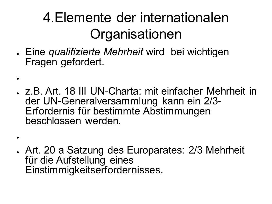 4.Elemente der internationalen Organisationen Eine qualifizierte Mehrheit wird bei wichtigen Fragen gefordert.