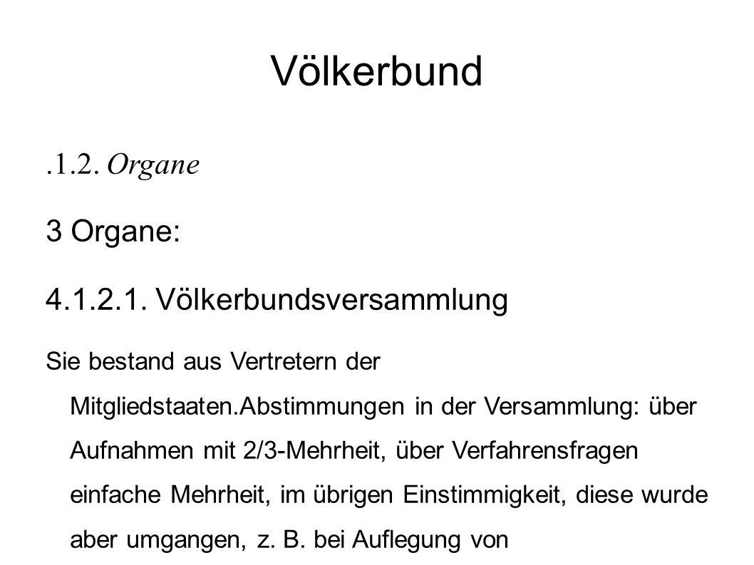 Völkerbund.1.2.Organe 3 Organe: 4.1.2.1.