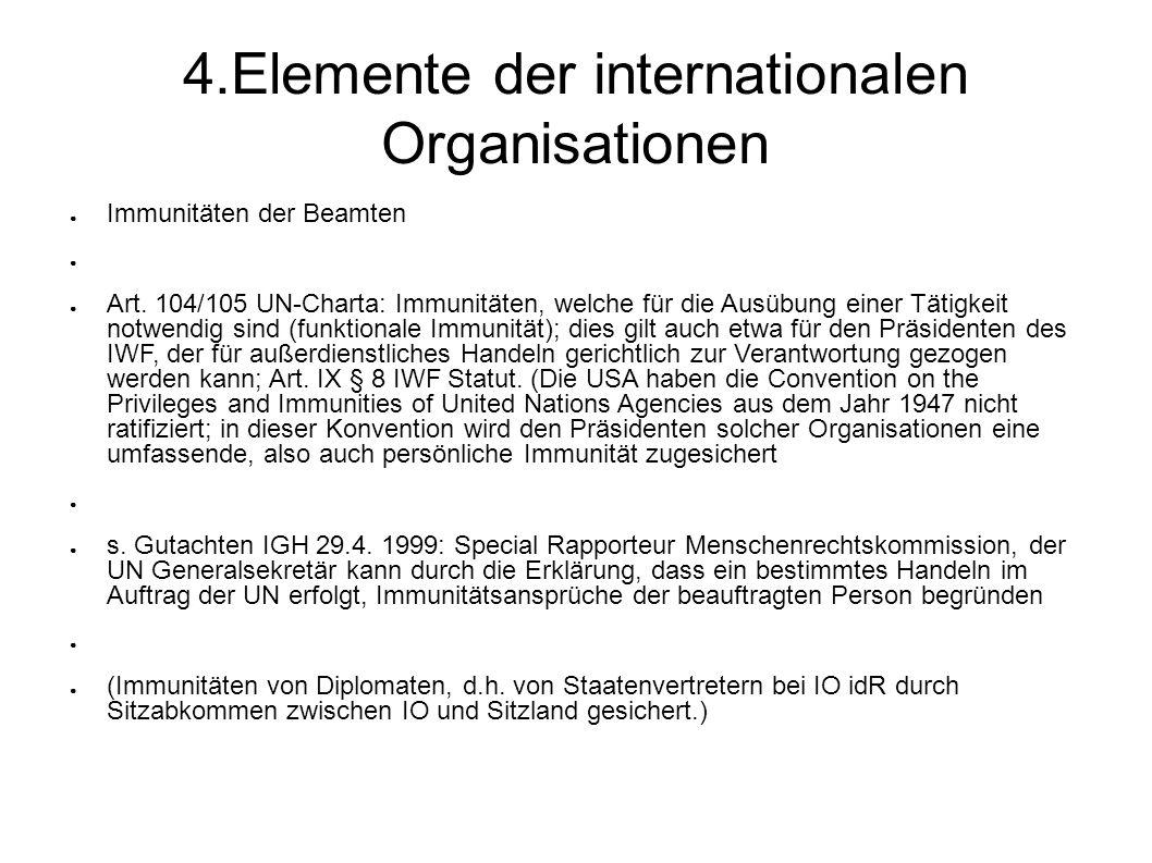 4.Elemente der internationalen Organisationen Immunitäten der Beamten Art.