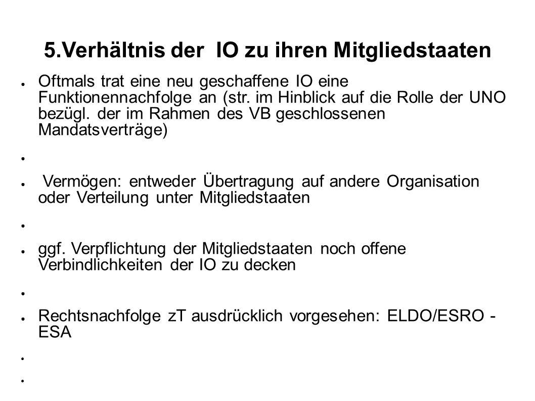 5.Verhältnis der IO zu ihren Mitgliedstaaten Oftmals trat eine neu geschaffene IO eine Funktionennachfolge an (str.