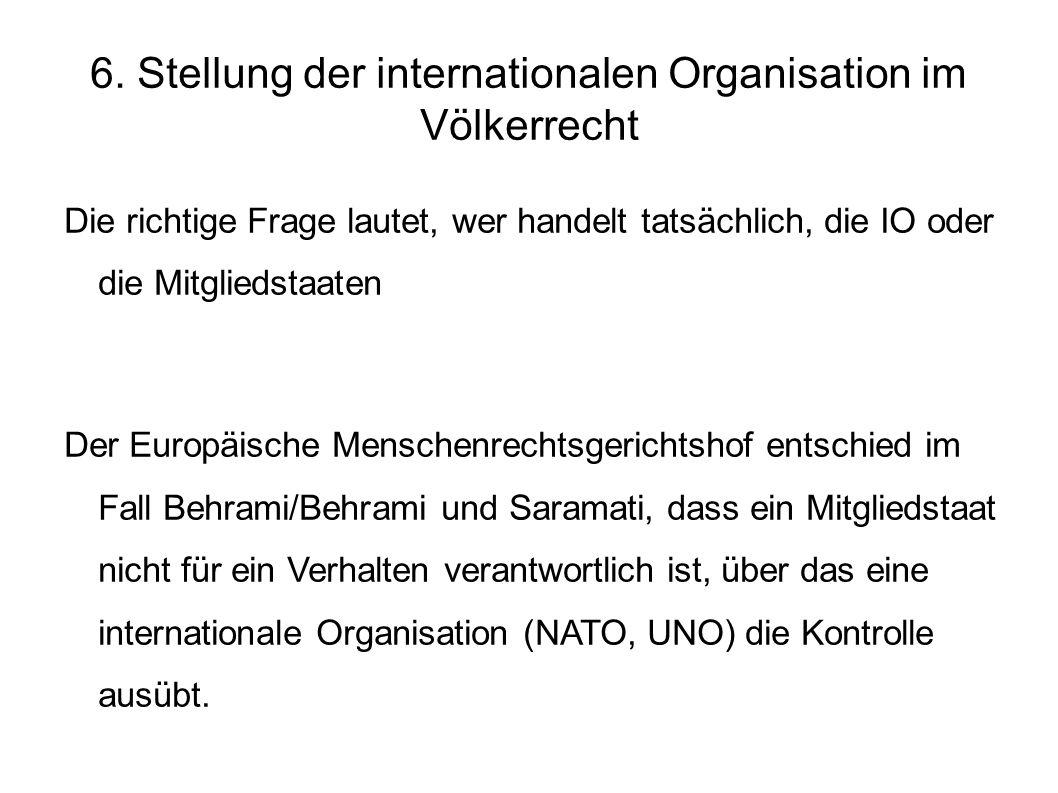 6. Stellung der internationalen Organisation im Völkerrecht Die richtige Frage lautet, wer handelt tatsächlich, die IO oder die Mitgliedstaaten Der Eu
