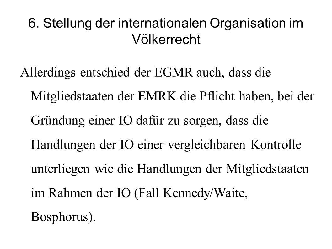 6. Stellung der internationalen Organisation im Völkerrecht Allerdings entschied der EGMR auch, dass die Mitgliedstaaten der EMRK die Pflicht haben, b