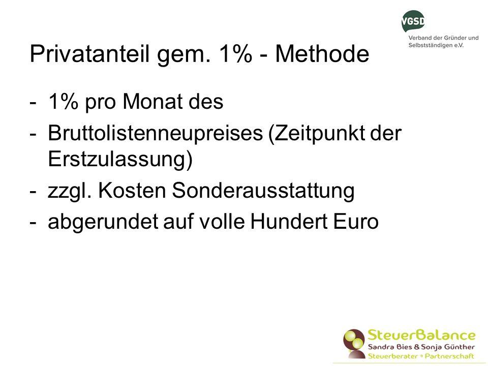 Privatanteil gem. 1% - Methode -1% pro Monat des -Bruttolistenneupreises (Zeitpunkt der Erstzulassung) -zzgl. Kosten Sonderausstattung -abgerundet auf