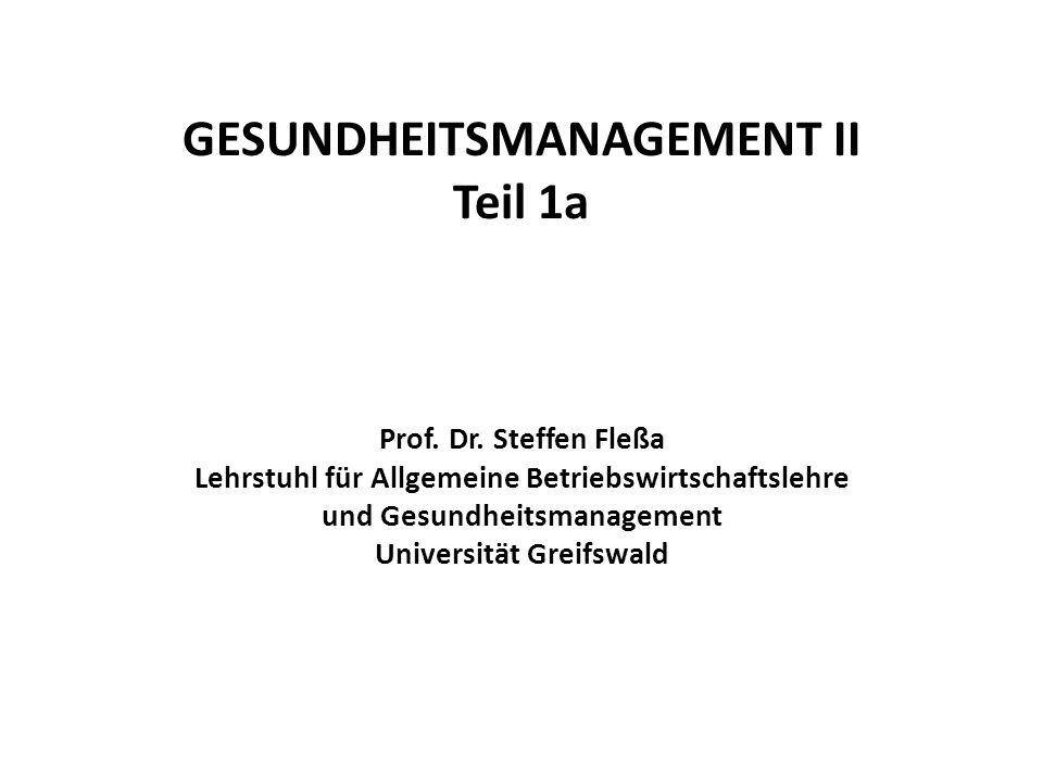 GESUNDHEITSMANAGEMENT II Teil 1a Prof. Dr. Steffen Fleßa Lehrstuhl für Allgemeine Betriebswirtschaftslehre und Gesundheitsmanagement Universität Greif