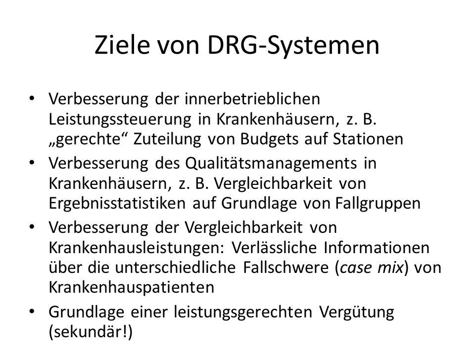 Ziele von DRG-Systemen Verbesserung der innerbetrieblichen Leistungssteuerung in Krankenhäusern, z. B. gerechte Zuteilung von Budgets auf Stationen Ve