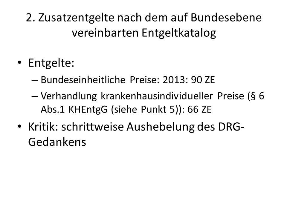 2. Zusatzentgelte nach dem auf Bundesebene vereinbarten Entgeltkatalog Entgelte: – Bundeseinheitliche Preise: 2013: 90 ZE – Verhandlung krankenhausind