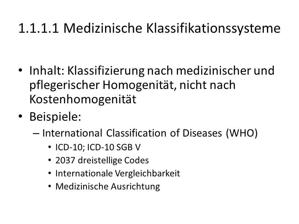 1.1.1.1 Medizinische Klassifikationssysteme Inhalt: Klassifizierung nach medizinischer und pflegerischer Homogenität, nicht nach Kostenhomogenität Bei