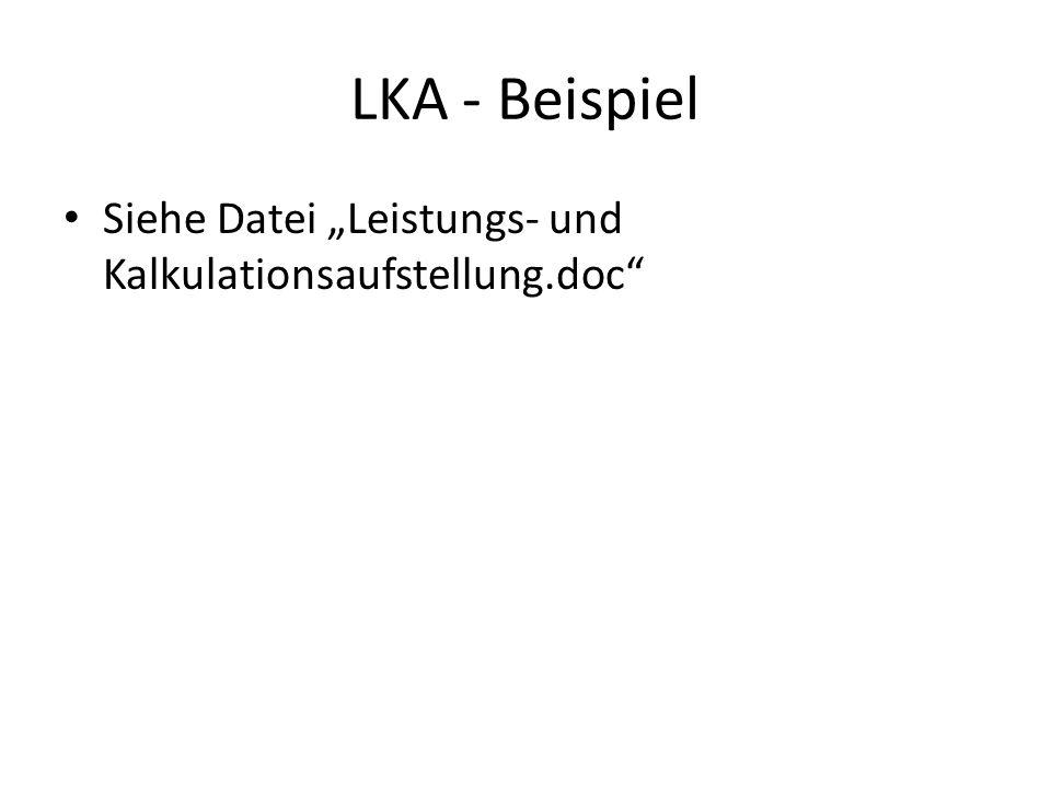 LKA - Beispiel Siehe Datei Leistungs- und Kalkulationsaufstellung.doc