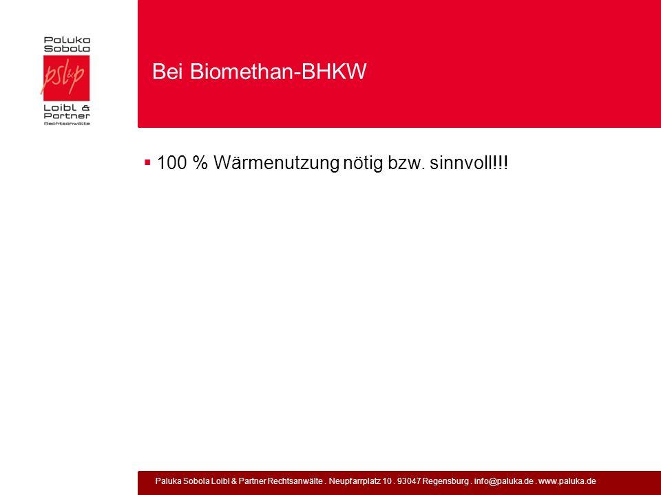 Paluka Sobola Loibl & Partner Rechtsanwälte. Neupfarrplatz 10. 93047 Regensburg. info@paluka.de. www.paluka.de Bei Biomethan-BHKW 100 % Wärmenutzung n
