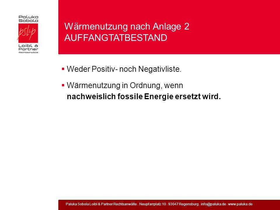 Paluka Sobola Loibl & Partner Rechtsanwälte. Neupfarrplatz 10. 93047 Regensburg. info@paluka.de. www.paluka.de Wärmenutzung nach Anlage 2 AUFFANGTATBE