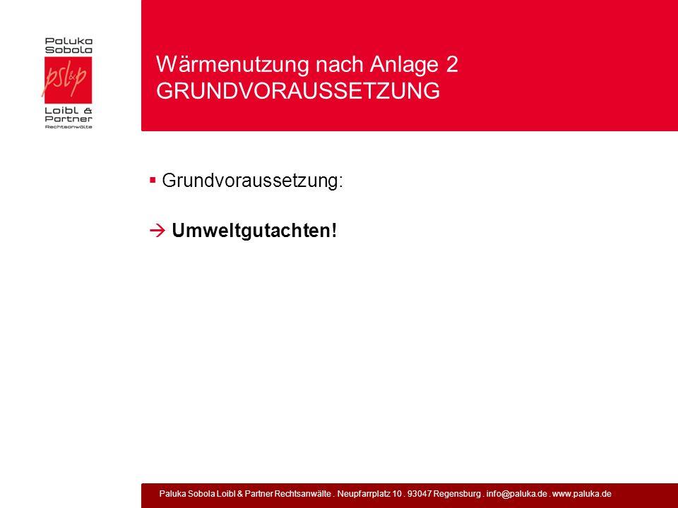 Paluka Sobola Loibl & Partner Rechtsanwälte. Neupfarrplatz 10. 93047 Regensburg. info@paluka.de. www.paluka.de Wärmenutzung nach Anlage 2 GRUNDVORAUSS