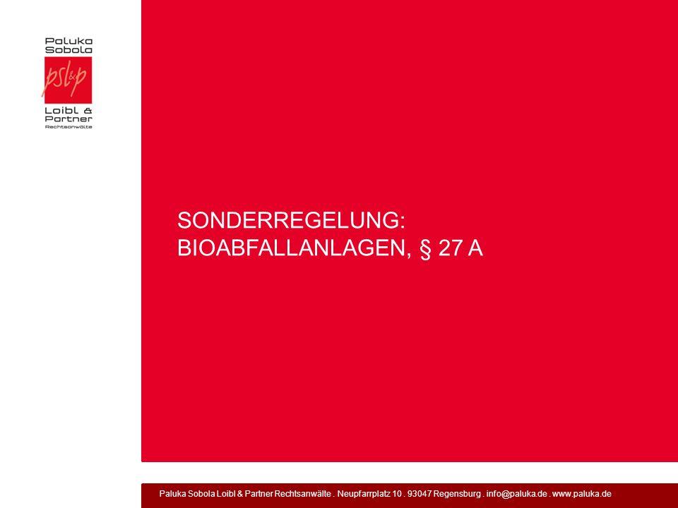Paluka Sobola Loibl & Partner Rechtsanwälte. Neupfarrplatz 10. 93047 Regensburg. info@paluka.de. www.paluka.de SONDERREGELUNG: BIOABFALLANLAGEN, § 27
