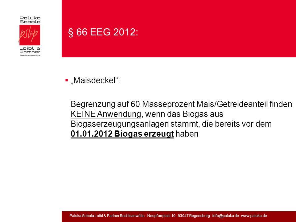 Paluka Sobola Loibl & Partner Rechtsanwälte. Neupfarrplatz 10. 93047 Regensburg. info@paluka.de. www.paluka.de § 66 EEG 2012: Maisdeckel: Begrenzung a