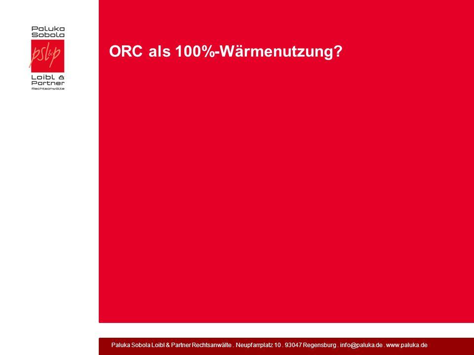 Paluka Sobola Loibl & Partner Rechtsanwälte. Neupfarrplatz 10. 93047 Regensburg. info@paluka.de. www.paluka.de ORC als 100%-Wärmenutzung?