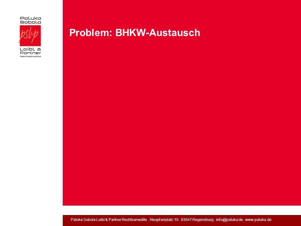Paluka Sobola Loibl & Partner Rechtsanwälte. Neupfarrplatz 10. 93047 Regensburg. info@paluka.de. www.paluka.de Problem: BHKW-Austausch