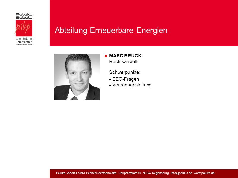 Paluka Sobola Loibl & Partner Rechtsanwälte. Neupfarrplatz 10. 93047 Regensburg. info@paluka.de. www.paluka.de Abteilung Erneuerbare Energien MARC BRU