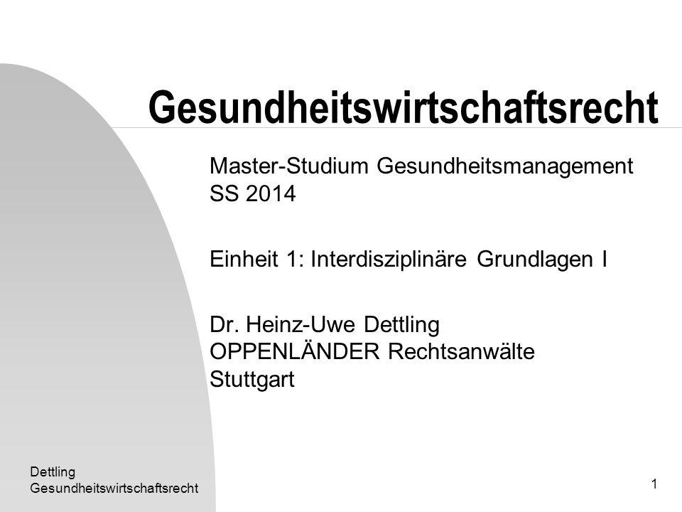 Dettling Gesundheitswirtschaftsrecht 1 Master-Studium Gesundheitsmanagement SS 2014 Einheit 1: Interdisziplinäre Grundlagen I Dr. Heinz-Uwe Dettling O