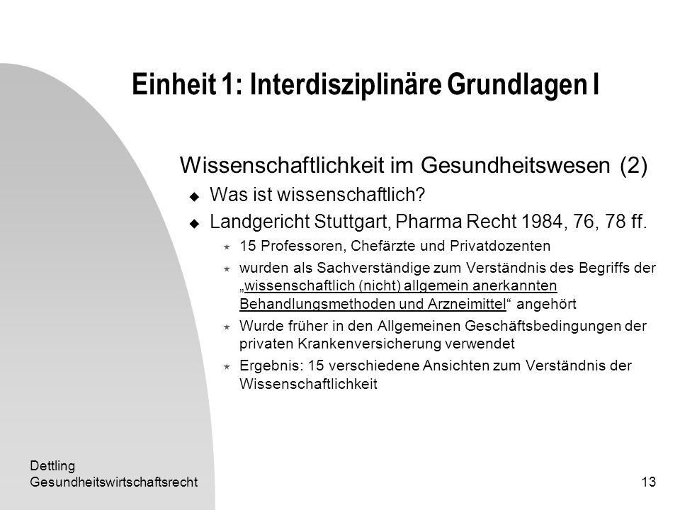 Dettling Gesundheitswirtschaftsrecht13 Einheit 1: Interdisziplinäre Grundlagen I Wissenschaftlichkeit im Gesundheitswesen (2) Was ist wissenschaftlich