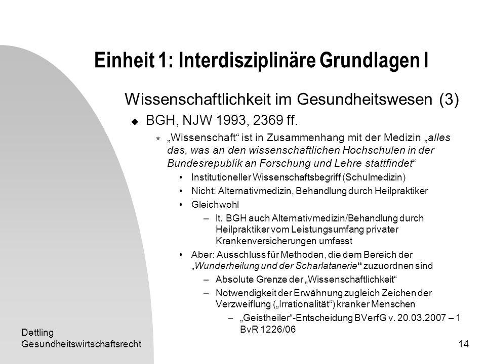 Dettling Gesundheitswirtschaftsrecht14 Einheit 1: Interdisziplinäre Grundlagen I Wissenschaftlichkeit im Gesundheitswesen (3) BGH, NJW 1993, 2369 ff.