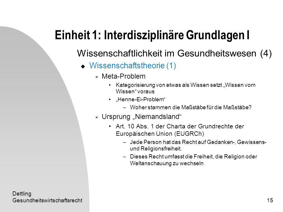 Dettling Gesundheitswirtschaftsrecht15 Einheit 1: Interdisziplinäre Grundlagen I Wissenschaftlichkeit im Gesundheitswesen (4) Wissenschaftstheorie (1)