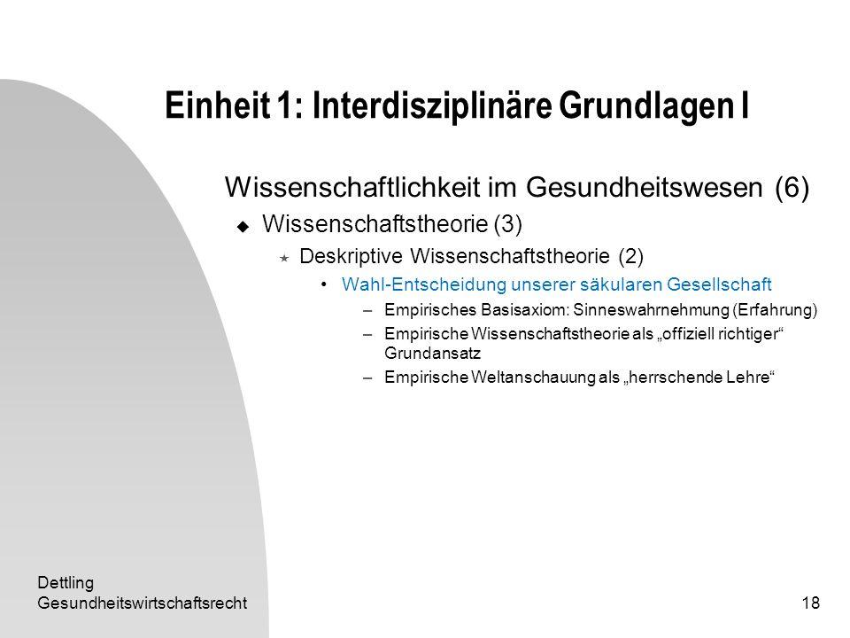 Dettling Gesundheitswirtschaftsrecht18 Einheit 1: Interdisziplinäre Grundlagen I Wissenschaftlichkeit im Gesundheitswesen (6) Wissenschaftstheorie (3)