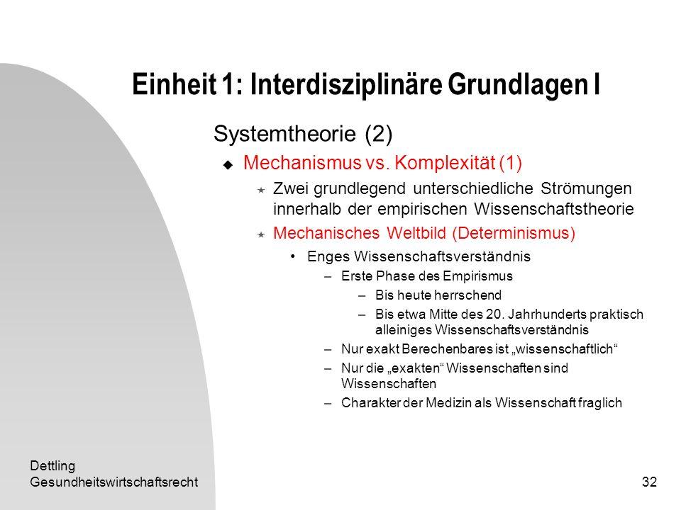 Dettling Gesundheitswirtschaftsrecht32 Einheit 1: Interdisziplinäre Grundlagen I Systemtheorie (2) Mechanismus vs. Komplexität (1) Zwei grundlegend un