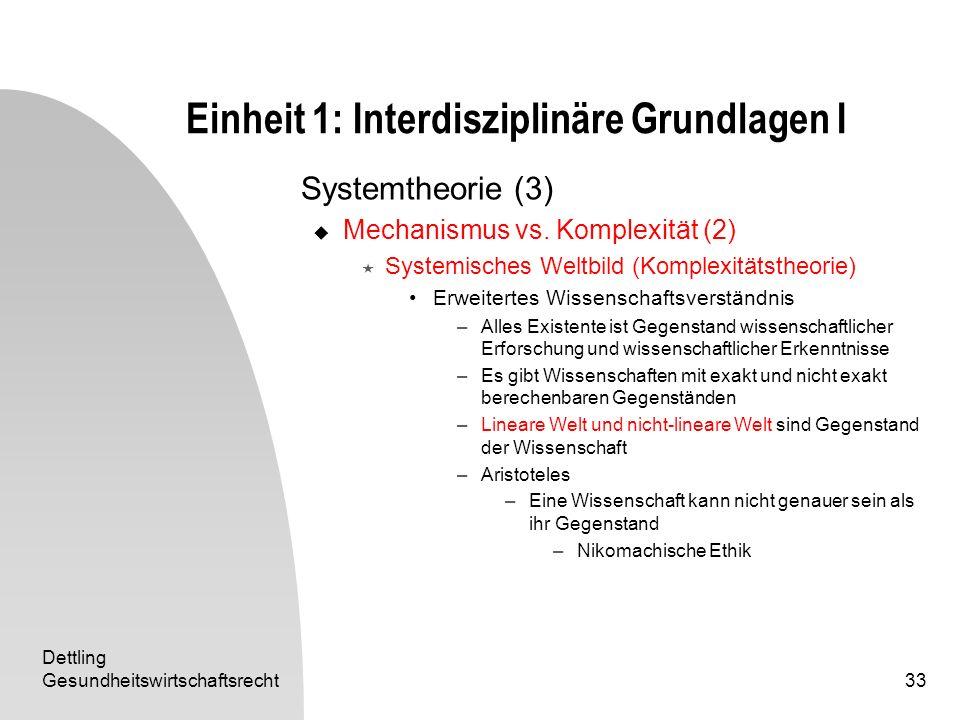 Dettling Gesundheitswirtschaftsrecht33 Einheit 1: Interdisziplinäre Grundlagen I Systemtheorie (3) Mechanismus vs. Komplexität (2) Systemisches Weltbi