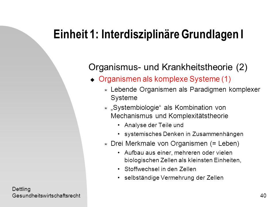 Dettling Gesundheitswirtschaftsrecht40 Einheit 1: Interdisziplinäre Grundlagen I Organismus- und Krankheitstheorie (2) Organismen als komplexe Systeme